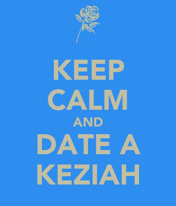 KEEP CALM AND DATE A KEZIAH