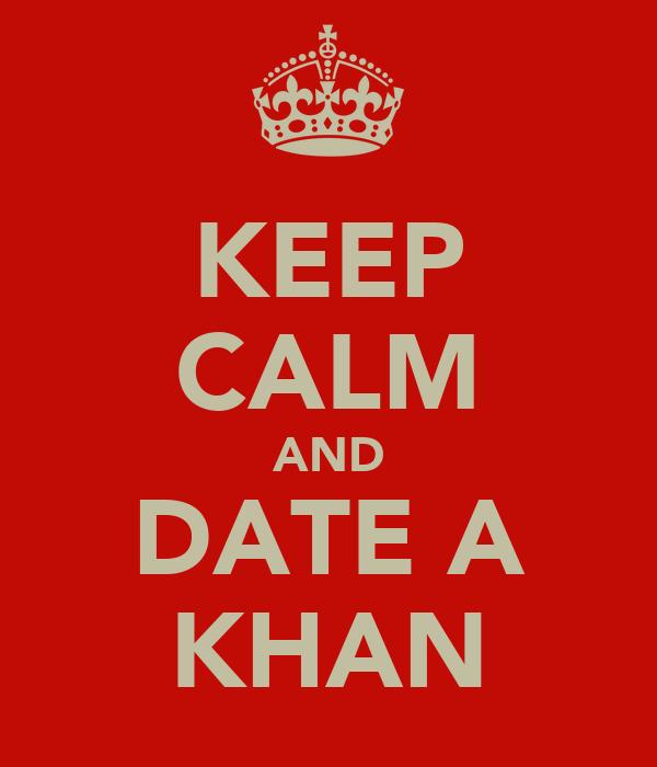 KEEP CALM AND DATE A KHAN