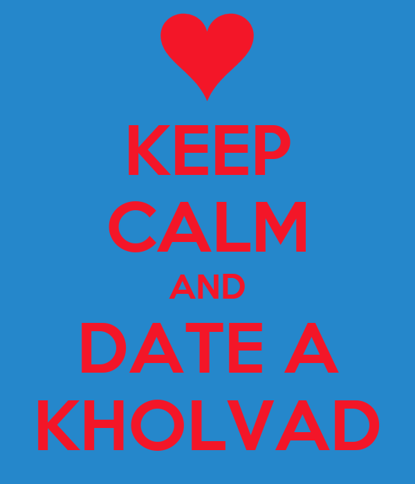 KEEP CALM AND DATE A KHOLVAD