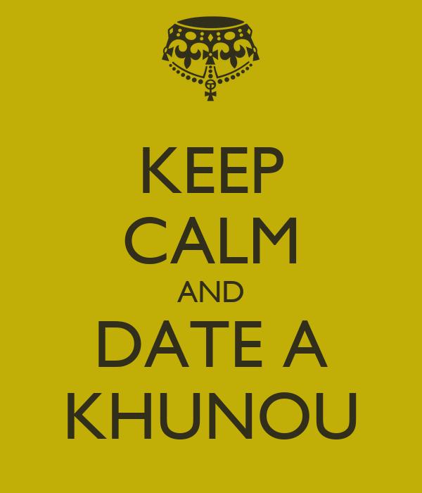 KEEP CALM AND DATE A KHUNOU