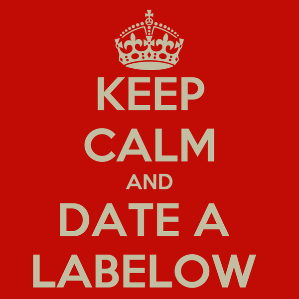 KEEP CALM AND DATE A  LABELOW