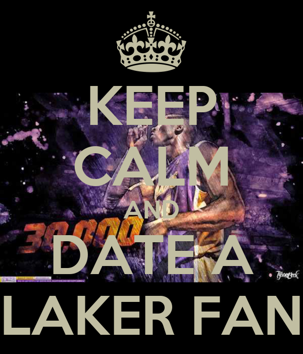 KEEP CALM AND DATE A LAKER FAN