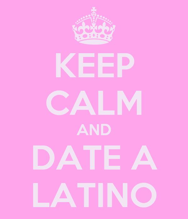 KEEP CALM AND DATE A LATINO