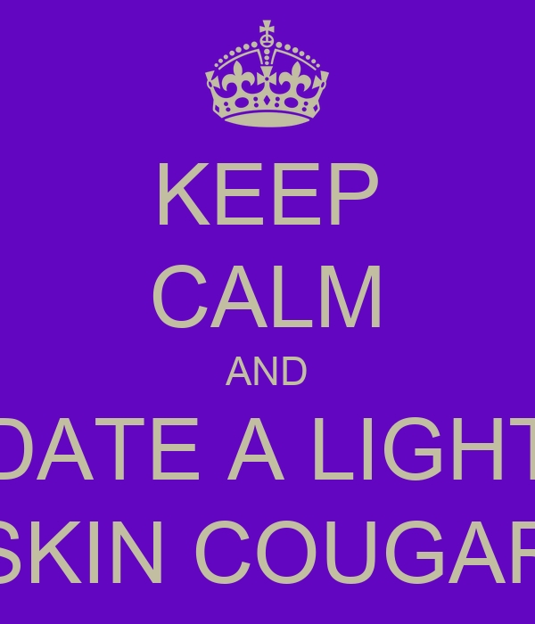 KEEP CALM AND DATE A LIGHT SKIN COUGAR