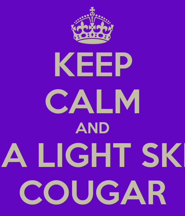 KEEP CALM AND DATE A LIGHT SKINNED COUGAR
