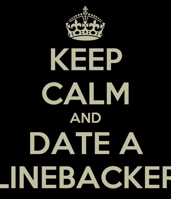KEEP CALM AND DATE A LINEBACKER