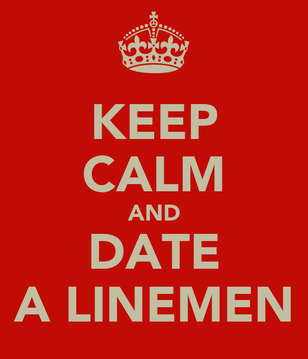 KEEP CALM AND DATE A LINEMEN