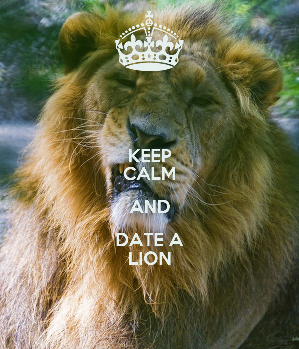 KEEP CALM AND DATE A LION