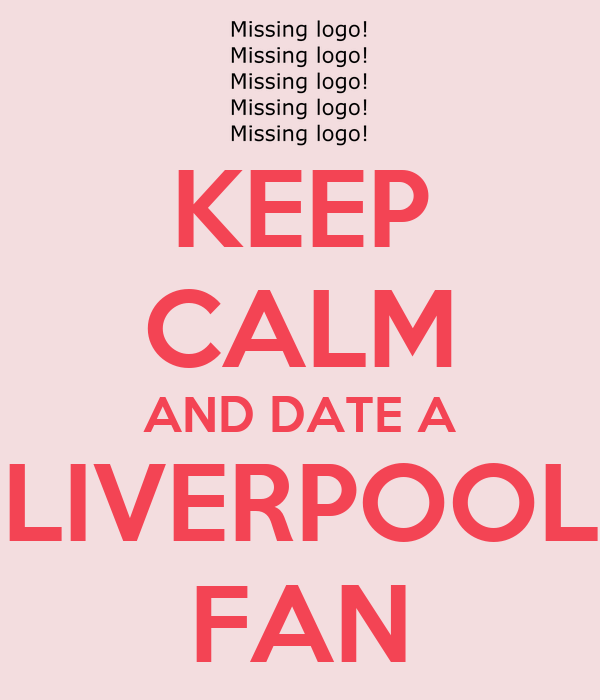 KEEP CALM AND DATE A LIVERPOOL FAN