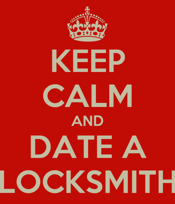 KEEP CALM AND DATE A LOCKSMITH