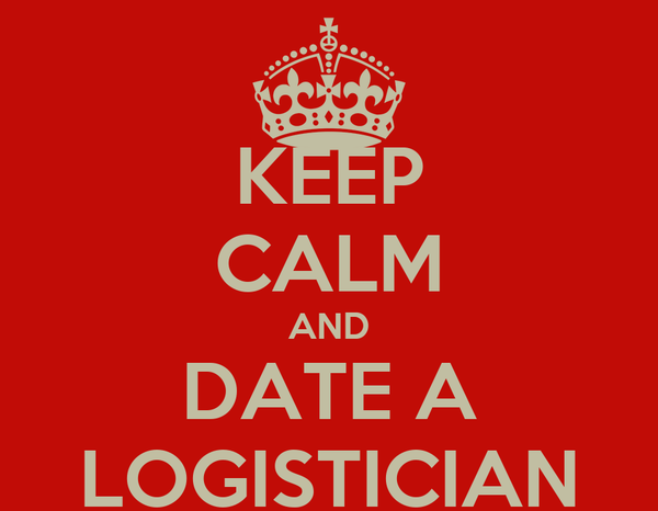 KEEP CALM AND DATE A LOGISTICIAN