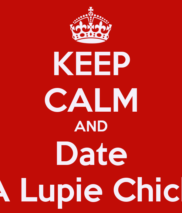 KEEP CALM AND Date A Lupie Chick