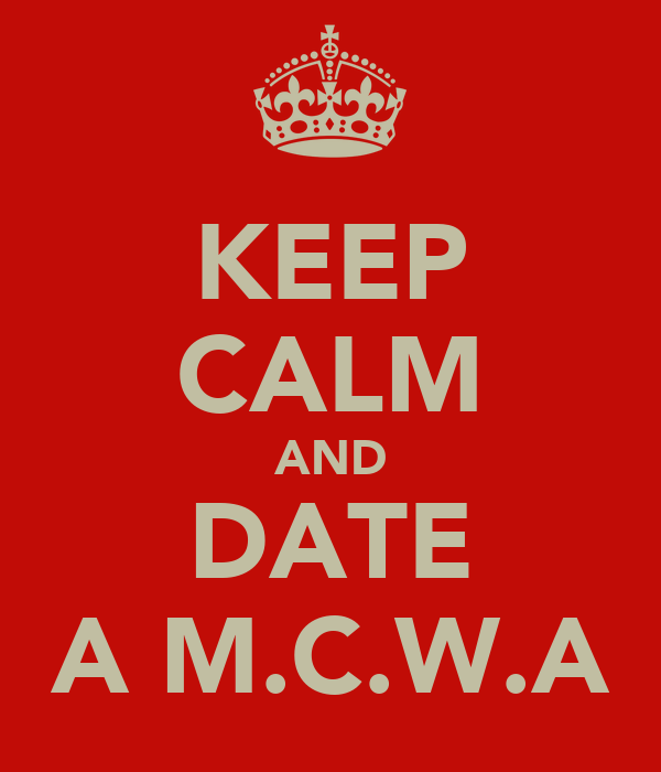 KEEP CALM AND DATE A M.C.W.A