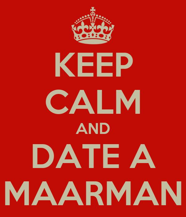 KEEP CALM AND DATE A MAARMAN