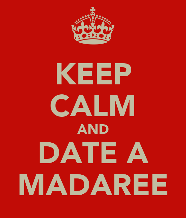 KEEP CALM AND DATE A MADAREE