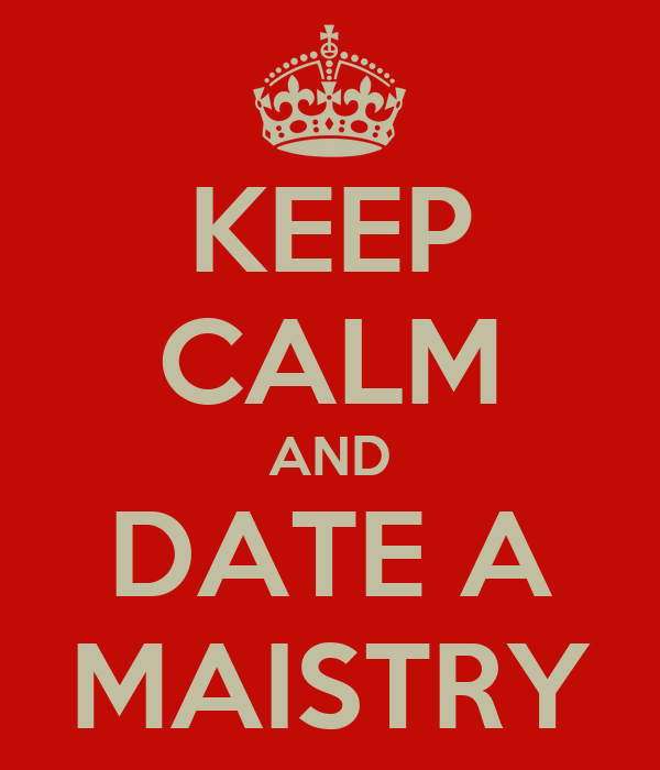 KEEP CALM AND DATE A MAISTRY