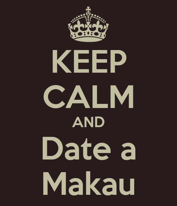 KEEP CALM AND Date a Makau