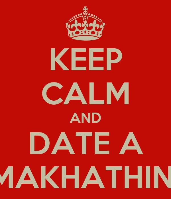 KEEP CALM AND DATE A MAKHATHINI