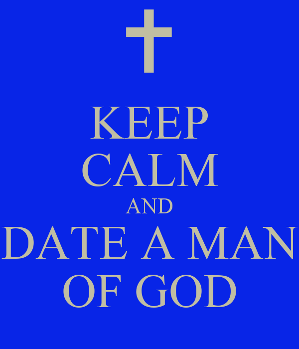 KEEP CALM AND DATE A MAN OF GOD
