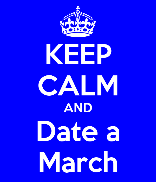 KEEP CALM AND Date a March