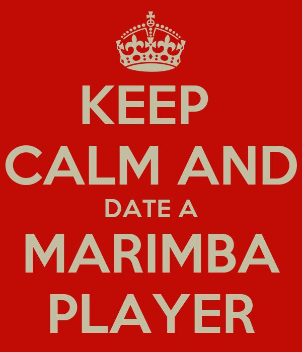 KEEP  CALM AND DATE A MARIMBA PLAYER