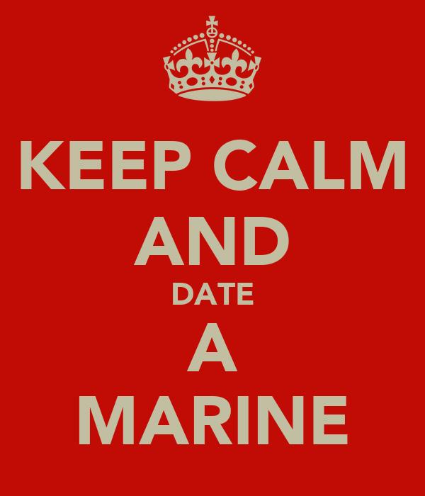 KEEP CALM AND DATE A MARINE