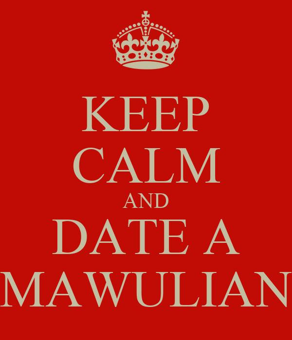KEEP CALM AND DATE A MAWULIAN