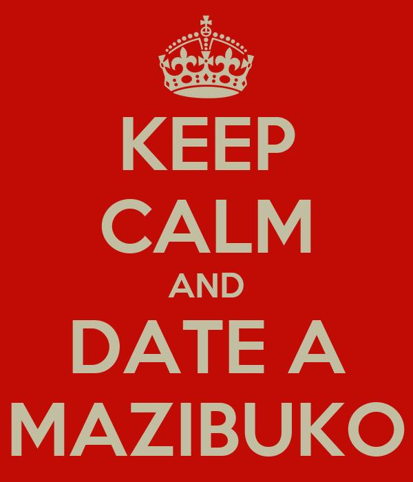 KEEP CALM AND DATE A MAZIBUKO