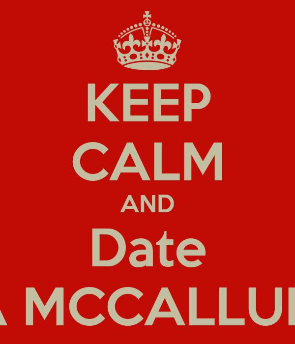 KEEP CALM AND Date A MCCALLUM