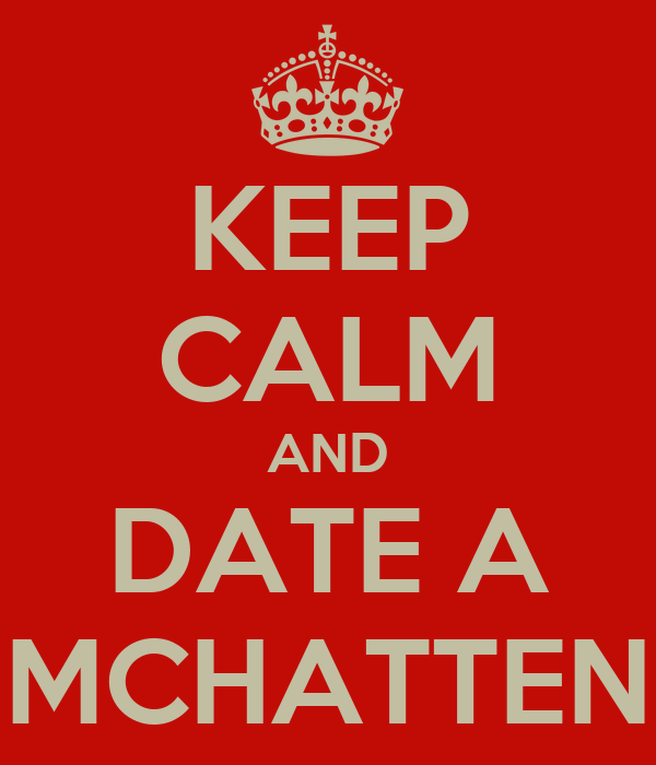 KEEP CALM AND DATE A MCHATTEN