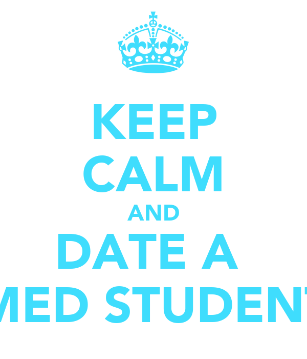 KEEP CALM AND DATE A  MED STUDENT
