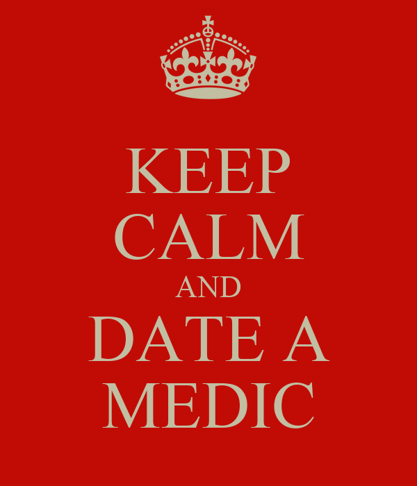 KEEP CALM AND DATE A MEDIC