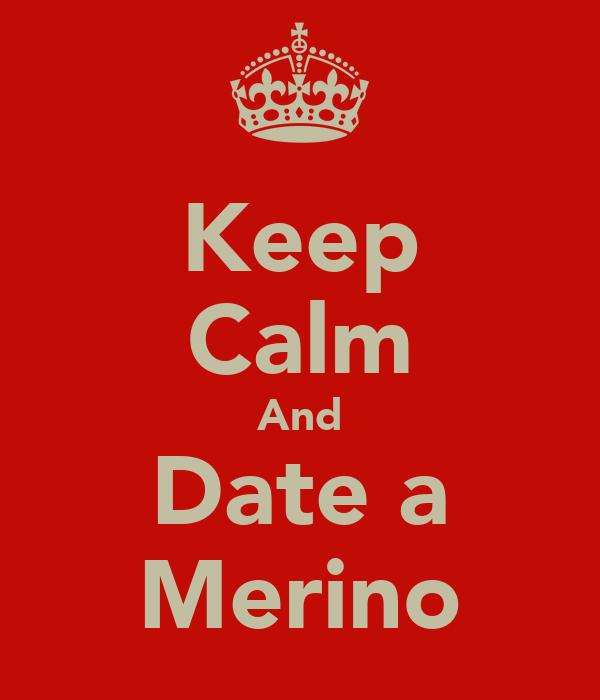 Keep Calm And Date a Merino
