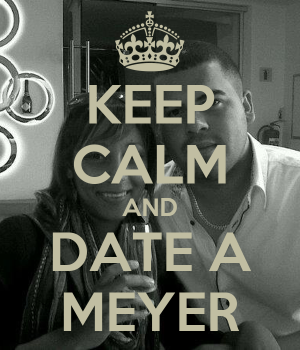 KEEP CALM AND DATE A MEYER