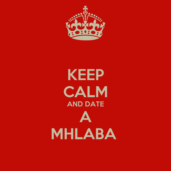 KEEP CALM AND DATE A MHLABA