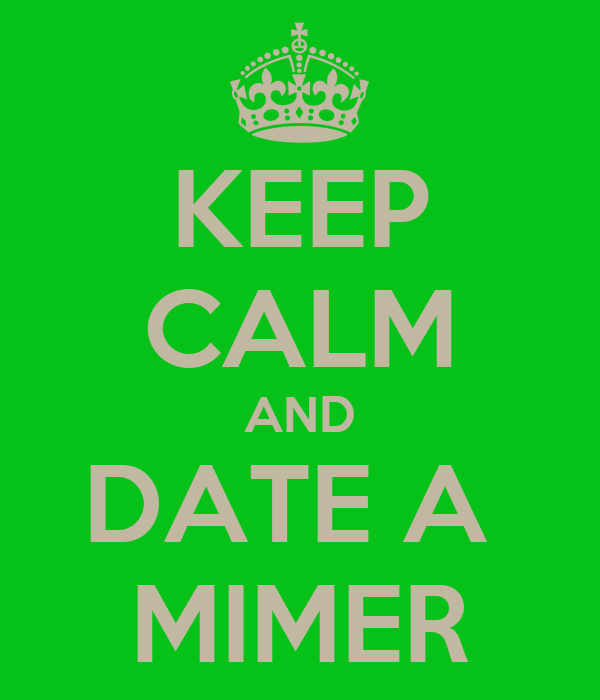 KEEP CALM AND DATE A  MIMER
