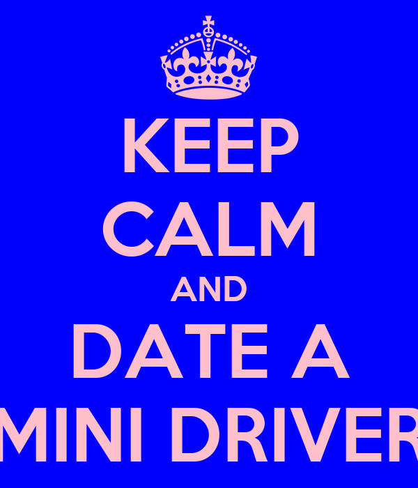 KEEP CALM AND DATE A MINI DRIVER