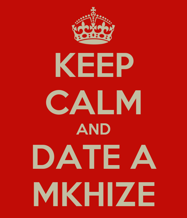 KEEP CALM AND DATE A MKHIZE