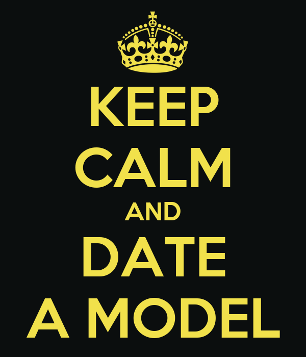 KEEP CALM AND DATE A MODEL
