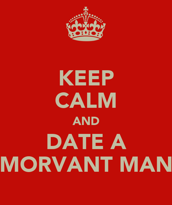 KEEP CALM AND DATE A MORVANT MAN