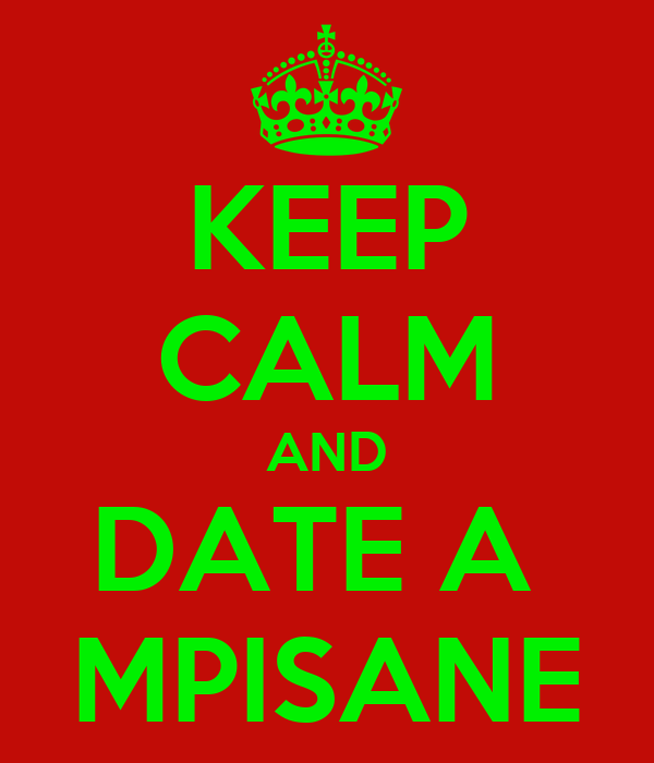 KEEP CALM AND DATE A  MPISANE