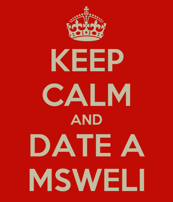 KEEP CALM AND DATE A MSWELI