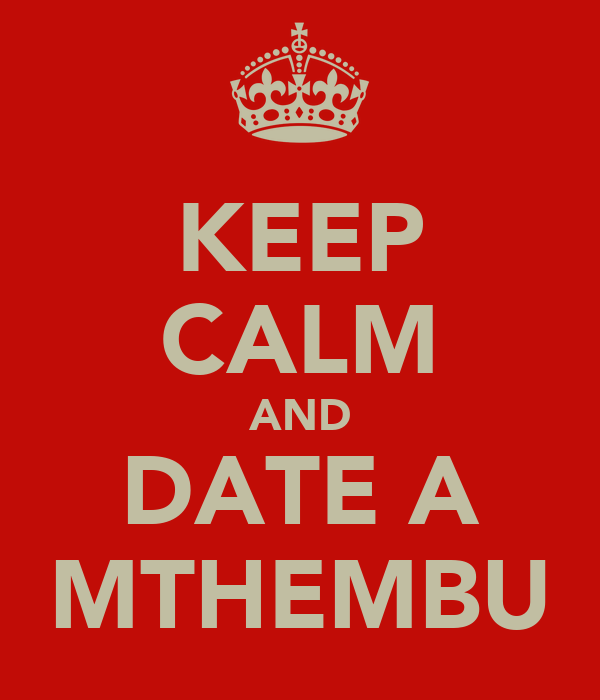 KEEP CALM AND DATE A MTHEMBU