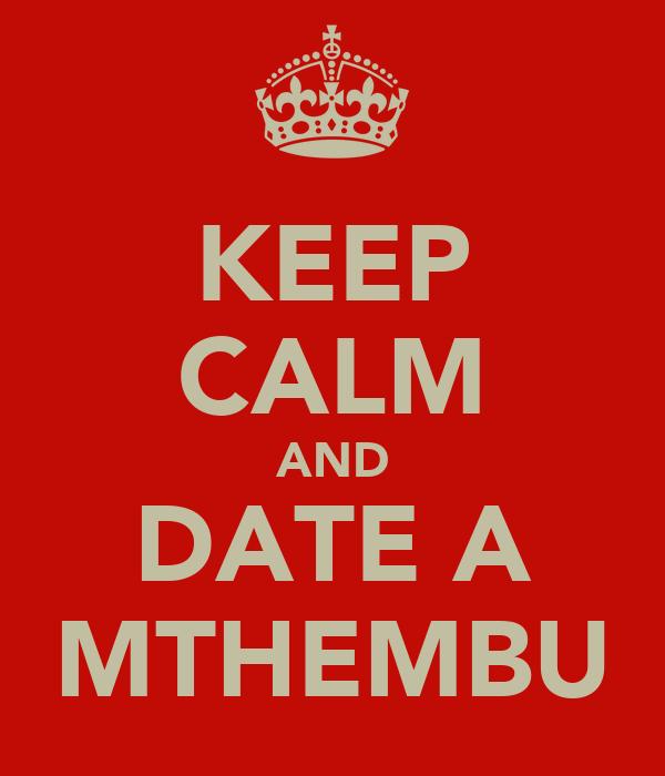 KEEP CALM AND DATE A MTHEMBU