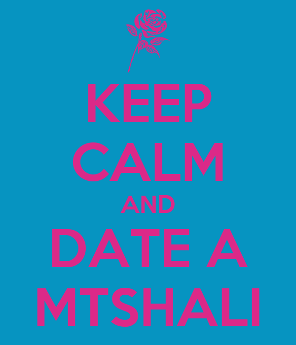KEEP CALM AND DATE A MTSHALI