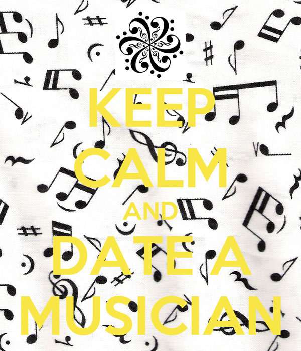 KEEP CALM AND DATE A MUSICIAN