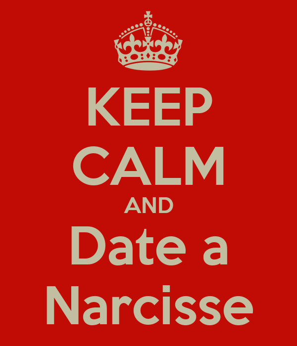 KEEP CALM AND Date a Narcisse