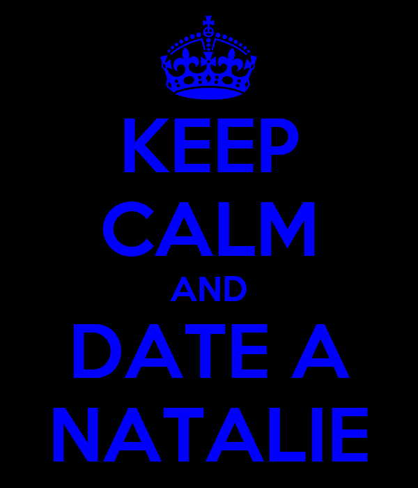 KEEP CALM AND DATE A NATALIE