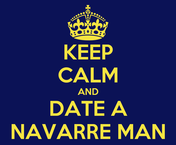 KEEP CALM AND DATE A NAVARRE MAN