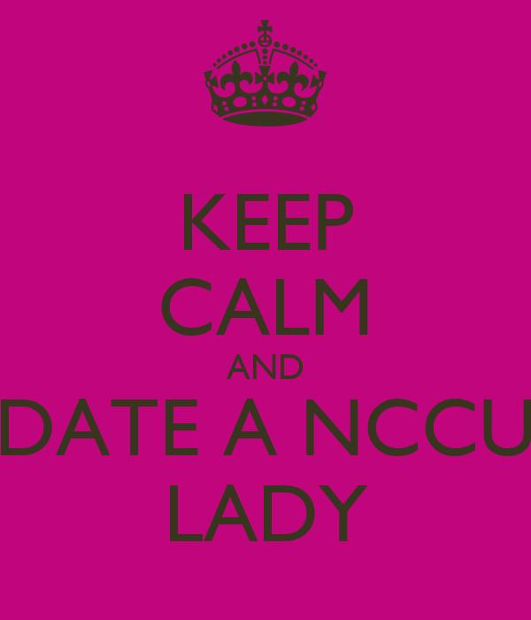 KEEP CALM AND DATE A NCCU LADY